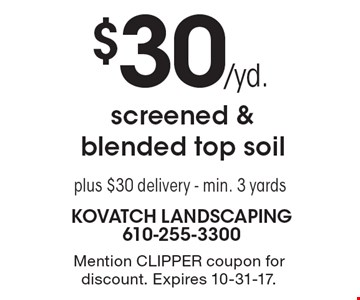 $30/yd. screened & blended top soil. Plus $30 delivery. Min. 3 yards. Mention CLIPPER coupon for discount. Expires 10-31-17.