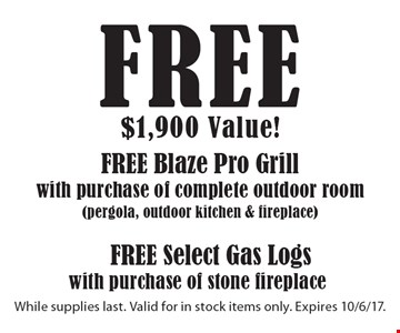 Free Select Gas Logs with purchase of stone fireplace OR Free Blaze Pro Grill with purchase of complete outdoor room (pergola, outdoor kitchen & fireplace). While supplies last. Valid for in stock items only. Expires 10/6/17.
