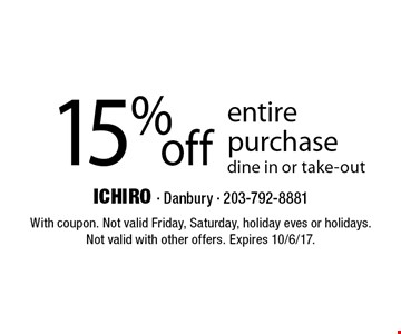 15% off entire purchase. Dine in or take-out. With coupon. Not valid Friday, Saturday, holiday eves or holidays. Not valid with other offers. Expires 10/6/17.