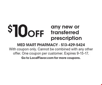 $10 Off any new or transferred prescription. With coupon only. Cannot be combined with any other offer. One coupon per customer. Expires 9-15-17. Go to LocalFlavor.com for more coupons.