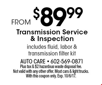 From $89.99 Transmission Service & Inspection includes fluid, labor & 