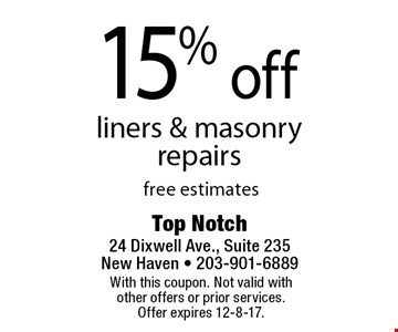 15% off liners & masonry repairs free estimates. With this coupon. Not valid with other offers or prior services. Offer expires 12-8-17.
