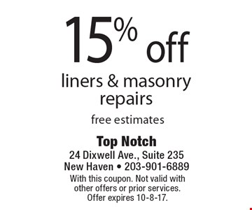 15% off liners & masonry repairs free estimates. With this coupon. Not valid with other offers or prior services. Offer expires 10-8-17.