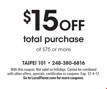 $15 Off total purchase of $75 or more. With this coupon. Not valid on holidays. Cannot be combined with other offers, specials, certificates or coupons. Exp. 12-4-17. Go to LocalFlavor.com for more coupons.