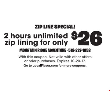 Zip line special! 2 hours unlimited zip lining for only $26. With this coupon. Not valid with other offers or prior purchases. Expires 10-20-17. Go to LocalFlavor.com for more coupons.