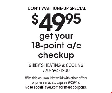 Don't wait tune-up special. $49.95 get your 18-point a/c checkup. With this coupon. Not valid with other offers or prior services. Expires 9/29/17. Go to LocalFlavor.com for more coupons.