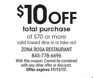 $10 off total purchase of $70 or more valid toward dine in or take-out. With this coupon. Cannot be combined with any other offer or discount. 