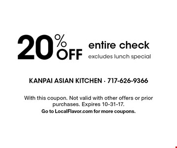20% OFF entire check. Excludes lunch special. With this coupon. Not valid with other offers or prior purchases. Expires 10-31-17. Go to LocalFlavor.com for more coupons.