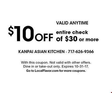 VALID ANYTIME - $10 Off entire check of $30 or more. With this coupon. Not valid with other offers. Dine in or take-out only. Expires 10-31-17. Go to LocalFlavor.com for more coupons.