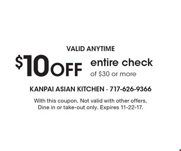 VALID ANYTIME. $10 OFF entire check of $30 or more. With this coupon. Not valid with other offers. Dine in or take-out only. Expires 11-22-17.