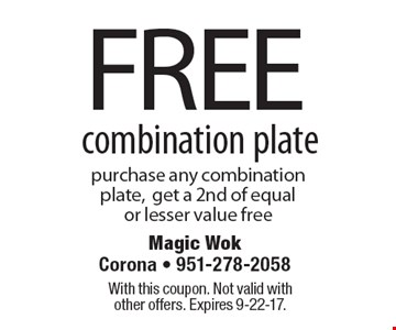 Free combination plate purchase any combination plate,get a 2nd of equal or lesser value free. With this coupon. Not valid with other offers. Expires 9-22-17.