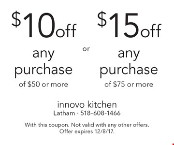 $10 off any purchase of $50 or more  OR  $15 off any purchase of $75 or more. With this coupon. Not valid with any other offers. Offer expires 12/8/17.