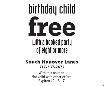 Free birthday child with a booked party of eight or more. With this coupon. Not valid with other offers. Expires 12-15-17.