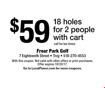 $59 18 holes for 2 people with cart. call for tee times. With this coupon. Not valid with other offers or prior purchases. Offer expires 10/20/17. Go to LocalFlavor.com for more coupons.