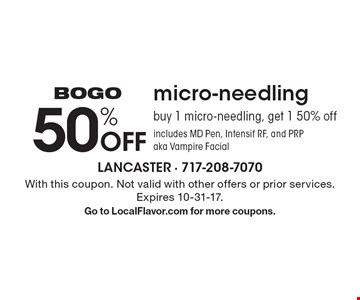 Bogo! 50% Off micro-needling. Buy 1 micro-needling, get 1 50% off. Includes MD Pen, Intensif RF, and PRP aka Vampire Facial. With this coupon. Not valid with other offers or prior services. Expires 10-31-17. Go to LocalFlavor.com for more coupons.