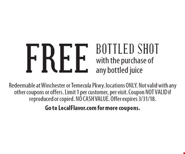FREE bottled shot with the purchase of any bottled juice. Redeemable at Winchester or Temecula Pkwy. locations ONLY. Not valid with any other coupons or offers. Limit 1 per customer, per visit. Coupon NOT VALID if reproduced or copied. NO CASH VALUE. Offer expires 3/31/18. Go to LocalFlavor.com for more coupons.