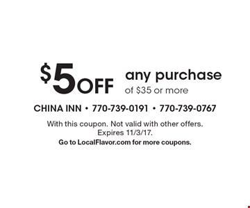 $5 Off any purchase of $35 or more. With this coupon. Not valid with other offers. Expires 11/3/17.Go to LocalFlavor.com for more coupons.