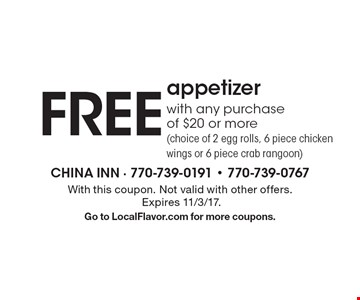 FREE appetizer with any purchase of $20 or more (choice of 2 egg rolls, 6 piece chicken wings or 6 piece crab rangoon). With this coupon. Not valid with other offers.Expires 11/3/17.Go to LocalFlavor.com for more coupons.