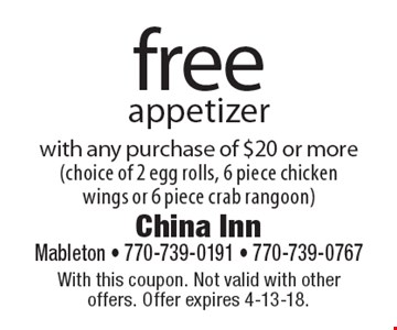 Free appetizer with any purchase of $20 or more (choice of 2 egg rolls, 6 piece chicken wings or 6 piece crab rangoon). With this coupon. Not valid with other offers. Offer expires 4-13-18.