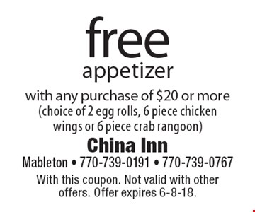 free appetizer with any purchase of $20 or more(choice of 2 egg rolls, 6 piece chickenwings or 6 piece crab rangoon). With this coupon. Not valid with other offers. Offer expires 6-8-18.