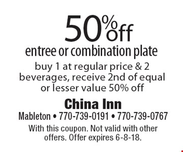 50%off entree or combination plate buy 1 at regular price & 2 beverages, receive 2nd of equal or lesser value 50% off. With this coupon. Not valid with other offers. Offer expires 6-8-18.
