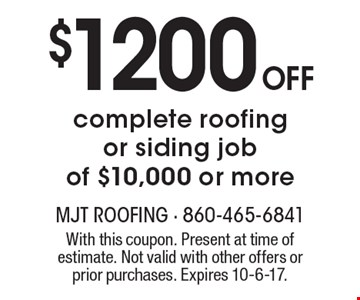 $1200 Off complete roofing or siding job of $10,000 or more. With this coupon. Present at time of estimate. Not valid with other offers or prior purchases. Expires 10-6-17.
