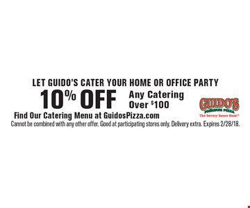LET GUIDO'S CATER YOUR HOME OR OFFICE PARTY. 10% OFF Any Catering Over $100. Cannot be combined with any other offer. Good at participating stores only. Delivery extra. Expires 2/28/18.