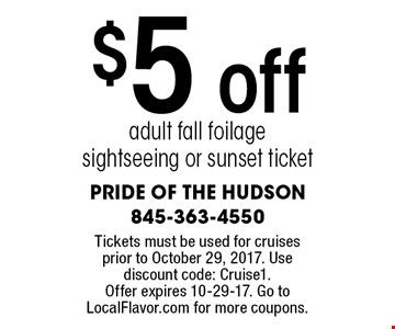 $5 off adult fall foilage sightseeing or sunset ticket. Tickets must be used for cruises prior to October 29, 2017. Use discount code: Cruise1. Offer expires 10-29-17. Go to LocalFlavor.com for more coupons.