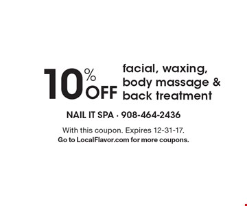 10% Off facial, waxing, body massage & back treatment. With this coupon. Expires 12-31-17. Go to LocalFlavor.com for more coupons.