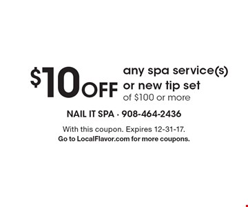 $10 Off any spa service(s) or new tip set of $100 or more. With this coupon. Expires 12-31-17. Go to LocalFlavor.com for more coupons.