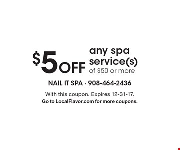 $5 Off any spa service(s) of $50 or more. With this coupon. Expires 12-31-17. Go to LocalFlavor.com for more coupons.