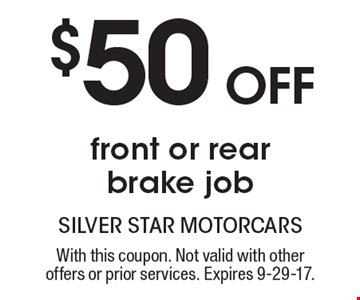 $50 off front or rear brake job. With this coupon. Not valid with other offers or prior services. Expires 9-29-17.