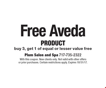 Free Aveda product. Buy 3, get 1 of equal or lesser value free. With this coupon. New clients only. Not valid with other offers or prior purchases. Certain restrictions apply. Expires 10/31/17.