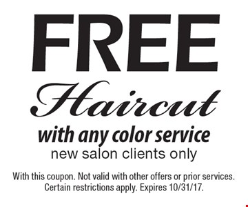 Free Haircut with any color service new salon clients only. With this coupon. Not valid with other offers or prior services. Certain restrictions apply. Expires 10/31/17.