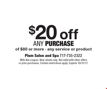 $20 off any Purchase of $80 or more - any service or product. With this coupon. New clients only. Not valid with other offers or prior purchases. Certain restrictions apply. Expires 10/31/17.