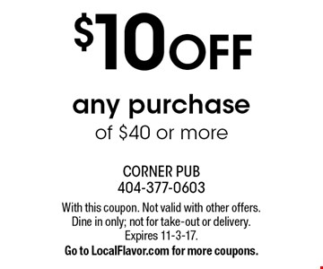 $10 OFF any purchase of $40 or more. With this coupon. Not valid with other offers. Dine in only; not for take-out or delivery. Expires 11-3-17. Go to LocalFlavor.com for more coupons.