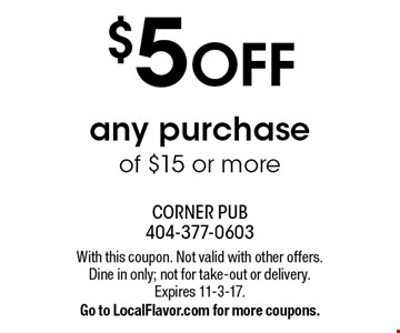 $5 OFF any purchase of $15 or more. With this coupon. Not valid with other offers. Dine in only; not for take-out or delivery. Expires 11-3-17. Go to LocalFlavor.com for more coupons.