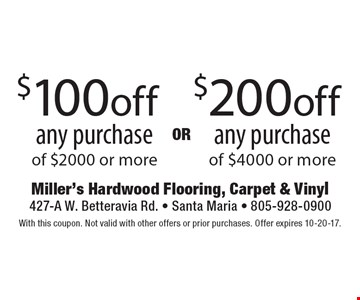 $200off any purchase of $4000 or more. $100off any purchase of $2000 or more. With this coupon. Not valid with other offers or prior purchases. Offer expires 10-20-17.