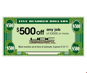 $500 off any job of $3000 or more. Must mention ad at time of estimate. Expires 9-22-17.