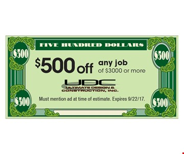 $500 off any job of $3000 or more. Must mention ad at time of estimate. Expires 9/22/17.