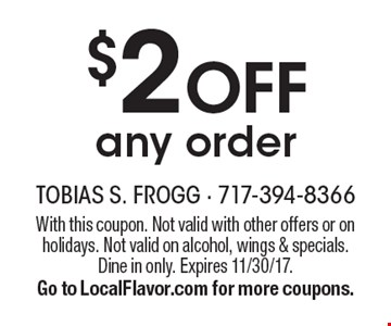 $2 off any order. With this coupon. Not valid with other offers or on holidays. Not valid on alcohol, wings & specials. Dine in only. Expires 11/30/17. Go to LocalFlavor.com for more coupons.