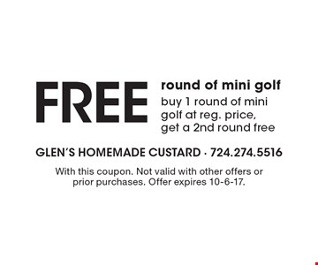 FREE round of mini golf. Buy 1 round of mini golf at reg. price, get a 2nd round free. With this coupon. Not valid with other offers or prior purchases. Offer expires 10-6-17.