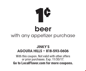 1¢ Beer With Any Appetizer Purchase. With this coupon. Not valid with other offers or prior purchases. Exp. 11/30/17. Go to LocalFlavor.com for more coupons.