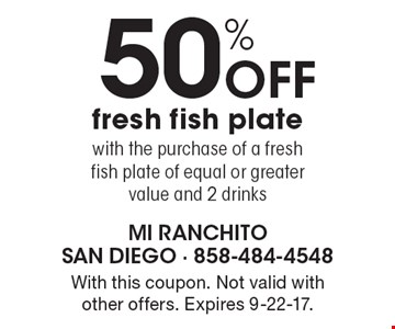 50% Off fresh fish plate with the purchase of a fresh fish plate of equal or greater value and 2 drinks. With this coupon. Not valid with other offers. Expires 9-22-17.