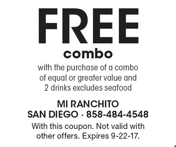 FREE combo with the purchase of a combo of equal or greater value and 2 drinks excludes seafood. With this coupon. Not valid with other offers. Expires 9-22-17.