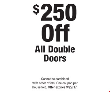 $250 Off All Double Doors. Cannot be combined with other offers. One coupon per household. Offer expires 9/29/17.