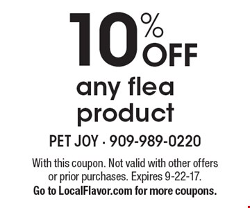 10% OFF any flea product. With this coupon. Not valid with other offers or prior purchases. Expires 9-22-17. Go to LocalFlavor.com for more coupons.