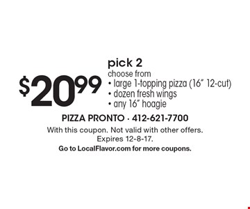 $20.99 pick 2. Choose from large 1-topping pizza (16