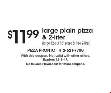 $11.99 large plain pizza & 2-liter (large 12-cut 16