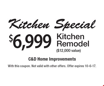 $6,999 Kitchen Remodel ($12,000 value) . With this coupon. Not valid with other offers. Offer expires 10-6-17.